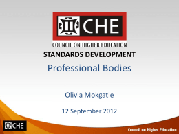 STANDARDS DEVELOPMENT  Professional Bodies Olivia Mokgatle 12 September 2012 Introduction • Beginning of 2011 main focus of the Standards Development activities was Framework development • Inform.