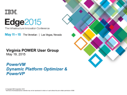 Virginia POWER User Group May 19, 2015  PowerVM Dynamic Platform Optimizer & PowerVP  © Copyright IBM Corporation 2015 Technical University/Symposia materials may not be reproduced in.