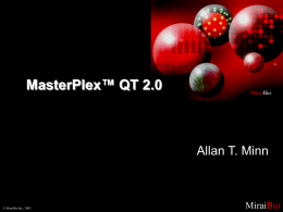 MasterPlex™ QT 2.0  Allan T. Minn  © MiraiBio Inc., 2003  MiraiBio What is new? • • • • • • • • •  A whole new user interface Dilution for unknowns Outliers filter More flexible well.