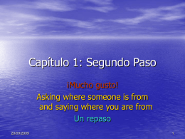 Capítulo 1: Segundo Paso ¡Mucho gusto! Asking where someone is from and saying where you are from Un repaso 28/09/2009
