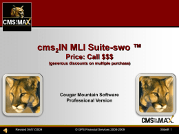 cms2IN MLI Suite-swo ™ Price: Call $$$ (generous discounts on multiple purchase)  Cougar Mountain Software Professional Version  Revised 04/01/2009  © GPS Financial Services 2008-2009  Slide#: 1   cms2IN MLI.