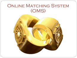 Online Matching System (OMS)   IMPORTANT - What is OMS OMS is simply a tool to help in the search of potential matching candidates. Just because.