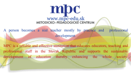 www.mpc-edu.sk A person becomes a real teacher mostly by practice and development.  professional  MPC is a reliable and effective institution that educates educators, teaching.
