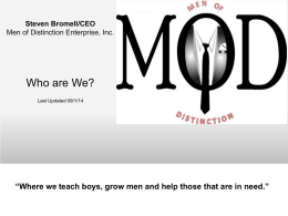 "Steven Bromell/CEO Men of Distinction Enterprise, Inc.  Who are We? Last Updated 09/1/14  ""Where we teach boys, grow men and help those that are."