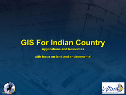 GIS For Indian Country Applications and Resources with focus on land and environmental   Introduction   Garet Couch, GISP  Business Manager for Wind Environmental Services, LLC Certified GIS.