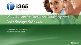 Virtualization for Business Continuity and Data Storage Solutions David deLisi, Microsoft Vladimir Milutin, i365