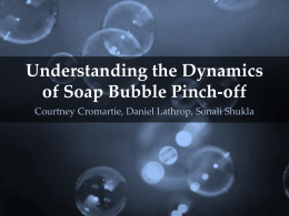 Understanding the Dynamics of Soap Bubble Pinch-off Courtney Cromartie, Daniel Lathrop, Sonali Shukla.