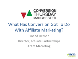 What Has Conversion Got To Do With Affiliate Marketing? Sinead Hernen Director, Affiliate Partnerships Azam Marketing.