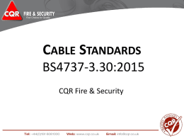 CABLE STANDARDS BS4737-3.30:2015 CQR Fire & Security Back ground • PD6662:2004 did not included BS4737-3.30:1986 • In 2013 the BSI received a request from the industry.