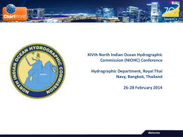 XIVth North Indian Ocean Hydrographic Commission (NIOHC) Conference Hydrographic Department, Royal Thai Navy, Bangkok, Thailand 26-28 February 2014  Welcome   SevenCs and ChartWorld  Introduction   Company History Founded in 1992 Ex-UKHO owned.