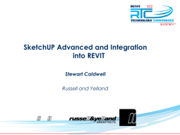 TM  SketchUP Advanced and Integration into REVIT Stewart Caldwell Russell and Yelland SketchUp and Google Earth Modeling in SketchUP for Google Earth • • • •  Find your site in.