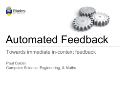 Automated Feedback Towards immediate in-context feedback Paul Calder Computer Science, Engineering, & Maths.