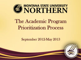 "The Academic Program Prioritization Process September 2012-May 2013   Program Prioritization Defined A process of clarifying institutional purposes and setting academic priorities Dickeson, ""Prioritizing Academic Programs and."