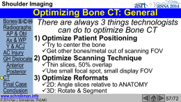 Shoulder Imaging  Optimizing Bone CT: General Bones S C H There are always 3 things technologists Radiographs can do to optimize Bone CT AP &