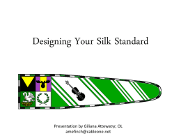 Designing Your Silk Standard  Presentation by Giliana Attewatyr, OL amefinch@cableone.net   The Standard isn't your Device A device is very specific. The standard is an interpretation.  They.