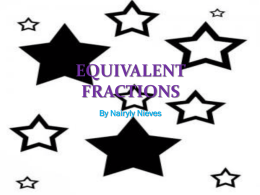 EQUIVALENT FRACTIONS By Nairyly Nieves Equivalent fractions have the same value, even though they may look different.