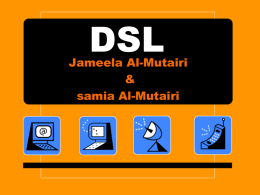 DSL  Jameela Al-Mutairi & samia Al-Mutairi   Definition DSL is (Digital subscriber line) Communication technology is designed for use on regular phone lines and provides high-speed communication, appropriate and safe,