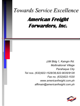 Towards Service Excellence American Freight Forwarders, Inc.  JJM Bldg 1, Kaingin Rd. Multinational Village Parañaque City Tel nos.