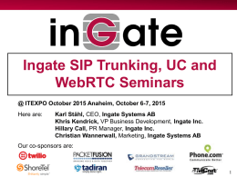 Ingate SIP Trunking, UC and WebRTC Seminars @ ITEXPO October 2015 Anaheim, October 6-7, 2015 Here are:  Karl Ståhl, CEO, Ingate Systems AB Khris Kendrick,