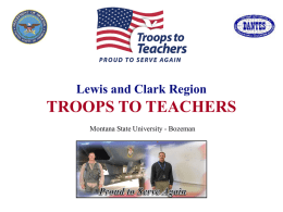 Lewis and Clark Region  TROOPS TO TEACHERS Montana State University - Bozeman   Lewisand & Clark Lewis ClarkRegion Region  ND  MN  MT WI SD ID  WY  Lewis & Clark Region Office  National Guard HQ Air Force Base Army Reserve.