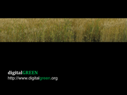 digitalGREEN http://www.digitalgreen.org   Agriculture in India 600M agriculture-dependent lives  Majority small landholders (  Growing debts ($300 per year per farmer) Earlier technology intervention… – Green revolution had mixed.