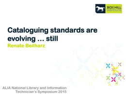 Cataloguing standards are evolving … still Renate Beilharz  ALIA National Library and Information Technician's Symposium 2015