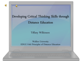 Developing Critical Thinking Skills through Distance Education Tiffany Wilkinson Walden University EDUC-7102 Principles of Distance Education.