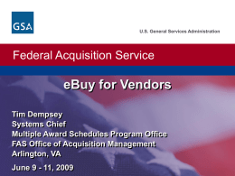 U.S. General Services Administration  Federal Acquisition Service  eBuy for Vendors Tim Dempsey Systems Chief Multiple Award Schedules Program Office FAS Office of Acquisition Management Arlington, VA June 9
