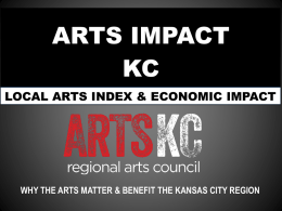 ARTS IMPACT KC LOCAL ARTS INDEX & ECONOMIC IMPACT  WHY THE ARTS MATTER & BENEFIT THE KANSAS CITY REGION.