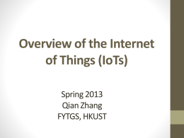 Overview of the Internet of Things (IoTs) Spring 2013 Qian Zhang FYTGS, HKUST   Ice-breaking   Course Info • Instructor: Qian Zhang • www.cs.ust.hk/~qianzh  • Course web site http://www.cs.ust.hk/~qianzh/FYTGS5100/spr2013/inde x.html contains all notes, announcements,