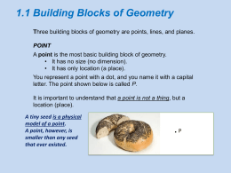1.1 Building Blocks of Geometry Three building blocks of geometry are points, lines, and planes. POINT A point is the most basic building.