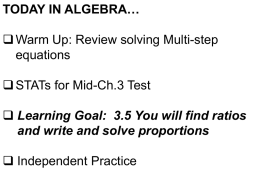 TODAY IN ALGEBRA…  Warm Up: Review solving Multi-step equations  STATs for Mid-Ch.3 Test  Learning Goal: 3.5 You will find ratios and write.