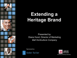 Extending a Heritage Brand Presented by: Diane Hund, Director of Marketing Ball Horticulture Company  Sponsored by::  Connecting.