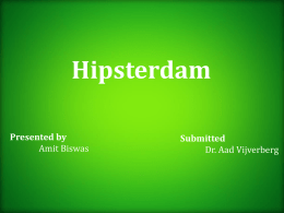 Hipsterdam Presented by Amit Biswas  Submitted Dr. Aad Vijverberg   Who are we ?   Company Logo  © Filip Mishevski   Young and  and  Wild Free   Management Team Stela Papa CFO  Olivera Gjorgjievska CLSO  Kalverstraat, 9th Street, Amsterdam  Kalverstraat, 9th Street, Amsterdam  Amit Biswas CSMO  Kunal Sathe CPSO  Kalverstraat, 9th.