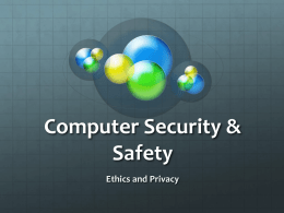 Computer Security & Safety Ethics and Privacy   Objectives Overview Define the term, digital security risks, and briefly describe the types of cybercriminals  Describe various types of Internet and network attacks,