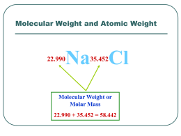 Molecular Weight and Atomic Weight  22.990  Na Cl 35.452  Molecular Weight or Molar Mass 22.990 + 35.452 = 58.442