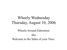 Wheely Wednesday Thursday, August 10, 2006 Wheels Around Edmonton aka Welcome to the Sides of your Tires.