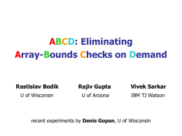 ABCD: Eliminating Array-Bounds Checks on Demand  Rastislav Bodík  Rajiv Gupta  Vivek Sarkar  U of Wisconsin  U of Arizona  IBM TJ Watson  recent experiments by Denis Gopan, U of.