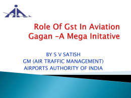 BY S V SATISH GM (AIR TRAFFIC MANAGEMENT) AIRPORTS AUTHORITY OF INDIA     ROLE OF AIRPORTS AUTHORITY OF INDIA    AVIATION AND GEO SPATIAL TECHNOLOGY    ADVENT OF.