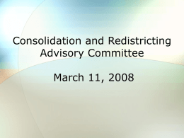 Consolidation and Redistricting Advisory Committee March 11, 2008   Advisory Committee Peter P. Horoschak Robert Bushell Richard D'Agostino Victor Mercurio Frank Ricci Ronald Areglado William Sangster Samuel Holtzman Cherie Nickerson Jeannie Petit Donna Murgo  Linda Sheehan Connie.