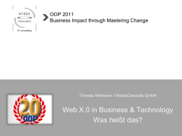 OOP 2011 Business Impact through Mastering Change  Thomas Widmann I WidasConcepts GmbH  Web X.0 in Business & Technology Was heißt das?   2  Steckbrief  Thomas Widmann: Principal Consultant.