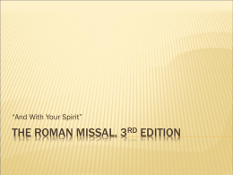 """And With Your Spirit""  THE ROMAN MISSAL, 3RD EDITION   OBJECTIVES   Students will learn the change in the response from ""And also with you,"" to ""And with."