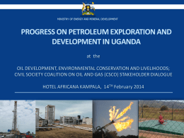 THE REPUBLIC OF U GANDA  MINISTRY OF ENERGY AND MINERAL DEVELOPMENT  PROGRESS ON PETROLEUM EXPLORATION AND DEVELOPMENT IN UGANDA at the OIL DEVELOPMENT, ENVIRONMENTAL CONSERVATION.