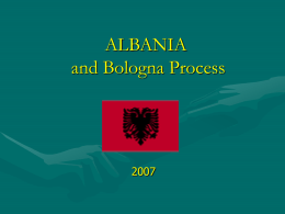 ALBANIA and Bologna Process Bologna Process Events 1. THE  SORBONNE DECLARATION - 25th of May 1998  Universities' central role in developing European cultural dimensions, the.