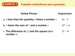 EXAMPLE 1  Translate verbal phrases into expressions  Verbal Phrase  Expression  a. 4 less than the quantity 6 times a number n  6n – 4  b.