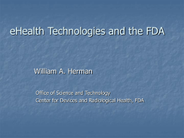 eHealth Technologies and the FDA  William A. Herman Office of Science and Technology Center for Devices and Radiological Health, FDA   Emerging Technology Trends CDRH TECHNOLOGY.