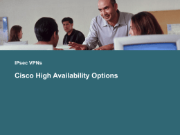 IPsec VPNs  Cisco High Availability Options   High Availability for Cisco IOS IPsec VPNs   Failures  • IPsec VPN 은 다양한 장애가 발생할 수 있다. – Access link.