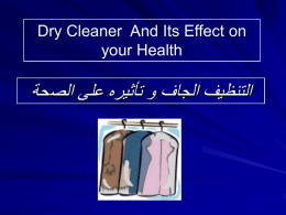 Dry Cleaner And Its Effect on your Health   التنظيف الجاف و تأثيره على الصحة    For your health :  HAZARDS WE ARE NOT AWARE OF HAZARD ALERT: