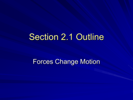 Section 2.1 Outline Forces Change Motion   I. A Force is a Push or a Pull 1) FORCE: a push or a pull 2) Example: