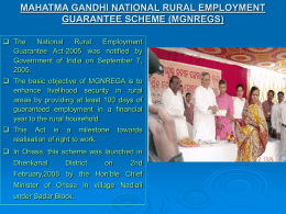MAHATMA GANDHI NATIONAL RURAL EMPLOYMENT GUARANTEE SCHEME (MGNREGS)  The National Rural Employment Guarantee Act-2005 was notified by Government of India on September 7, 2005.  The basic objective.